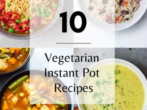 10 vegetarian instant pot recipes.